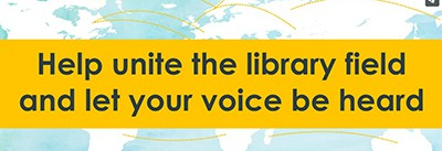 Help unite the library field and let your voice be heard