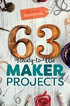 Cover of 63 Ready-To-Use Maker Projects