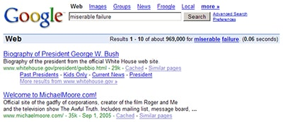 "An example of Google bombing in 2006 that caused the search query ""miserable failure"" to be associated with George W. Bush and Michael Moore"