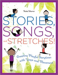 This is an excerpt from Stories, Songs, and Stretches! Creating Playful Storytimes with Yoga and Movement by Katie Scherrer (ALA Editions, 2017).