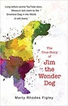 Cover of The True Story of Jim the Wonder Dog, by Marty Rhodes Figley