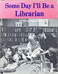 Cover of Some Day I'll Be a Librarian