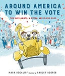 Cover of Around America to Win the Vote, by Mara Rockliff