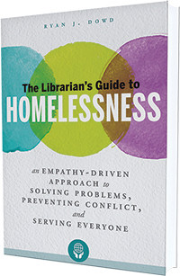 This is an excerpt fromThe Librarian's Guide to Homelessness: An Empathy-Driven Approach to Solving Problems, Preventing Conflict, and Serving Everyone by Ryan J. Dowd (ALA Editions, 2018).