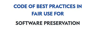 Code of Best Practices in Fair Use for Software Preservation