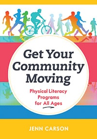 Cover of Get Your Community Moving: Physical Literacy Programs for All Ages