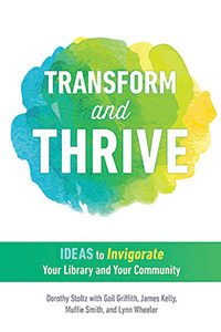 Cover of Transform and Thrive: Ideas to Invigorate Your Library and Your Community