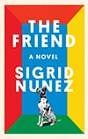 Cover of The Friend, by Sigrid Nunez