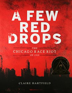 Coretta Scott King Book winner: A Few Red Drops: The Chicago Race Riot of 1919, written by Claire Hartfield