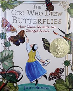 Sibert Award winner: The Girl Who Drew Butterflies: How Maria Merian's Art Changed Science, written by Joyce Sidman