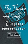 Cover of The Theory and Craft of Digital Preservation