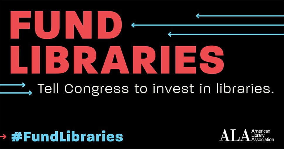 Fund Libraries: Tell Congress to Invest in Libraries graphic