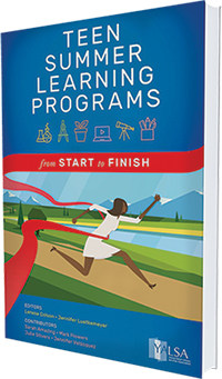 This is an excerpt from Teen Summer Learning Programs: From Start to Finish, edited by Lenese Colson and Jennifer Luetkemeyer (Young Adult Library Services Association, 2018).