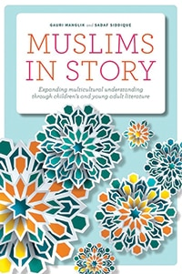 Cover of Muslims in Story: Expanding Multicultural Understanding through Children's and Young Adult Literature, by Gauri Manglik and Sadaf Siddique