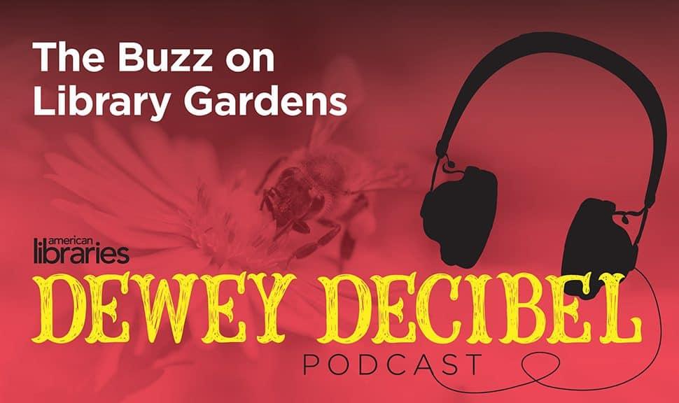 Dewey Decibel Podcast: The Buzz on Library Gardens