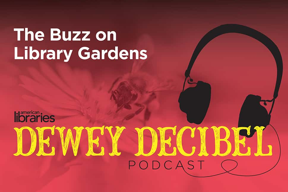 Dewey Decibel Podcast: The Buzz on Library Gardens