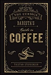 Cover of The Curious Barista's Guide to Coffee, by Tristan Stephenson