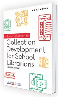This is an excerpt from An Introduction to Collection Development for School Librarians, 2nd edition, by Mona Kerby (ALA Editions/American Association of School Librarians, 2019).