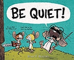 Cover of Be Quiet! by Ryan T. Higgins