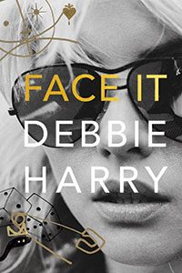 Cover of Face It, by Debbie Harry (Dey Street Books, 2019)