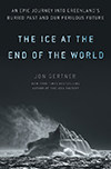 Cover of The Ice at the End of the World, by Jon Gertner