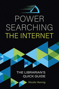 Cover of Power Searching the Internet: The Librarian's Quick Guide, by Nicole Hennig