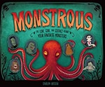Cover of Monstrous: The Lore, Gore, and Science behind Your Favorite Monsters, by Carlyn Beccia