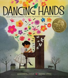 Cover of Dancing Hands: How Teresa Carreño Played the Piano for President Lincoln, by Margarita Engle and illustrated by Rafael López