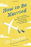 Cover of How To Be Married, by Jo Piazza