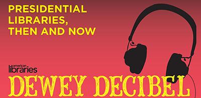 Dewey Decibel: Presidential libraries