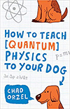 Cover of How to Teach Quantum Physics to Your Dog, by Chad Orzel, on the Outstanding Book list
