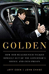 Cover of Golden: How Rod Blagojevich Talked Himself out of the Governor's Office and into Prison, by Jeff Coen and John Chase