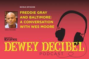Dewey Decibel: Freddie Gray and Baltimore: A Conversation with Wes Moore