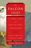 Cover of The Falcon Thief: A True Tale of Adventure, Treachery, and the Hunt for the Perfect Bird, by Joshua Hammer