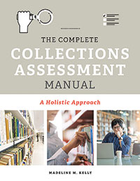 The Complete Collections Assessment Manual: A Holistic Approach By Madeline M. Kelly