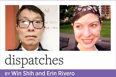 Dispatches, by Win Shih and Erin Rivero