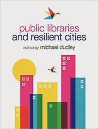 Cover of Public Libraries and Resilient Cities, Edited by Michael Dudley