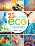 Cover of 25 Projects for Eco Explorers