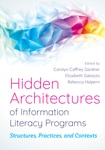 Cover of Hidden Architectures of Information Literacy Programs