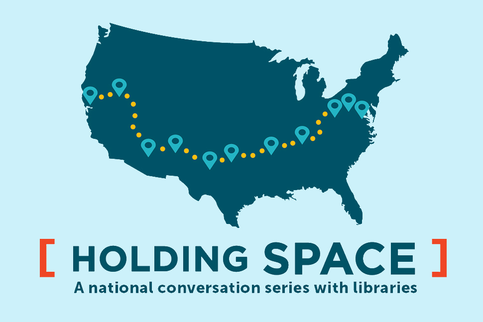 Holding Space, a national conversation series with libraries