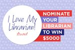 I Love My Librarian Award -- Nominate Your Librarian to Win $5,000