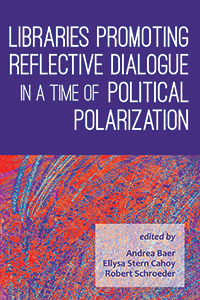 Cover of Libraries Promoting Reflective Dialogue in a Time of Political Polarization