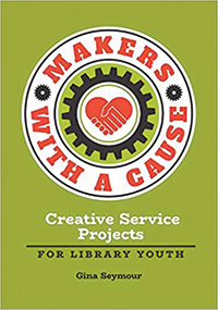 Makers with a Cause: Creating Service Projects for Library Youth