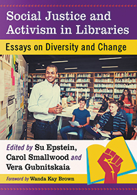 Cover of Social Justice and Activism in Libraries: Essays on Diversity and Change
