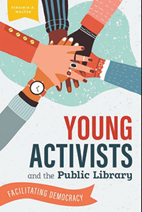 Cover of Young Activists and the Public Library: Facilitating Democracy