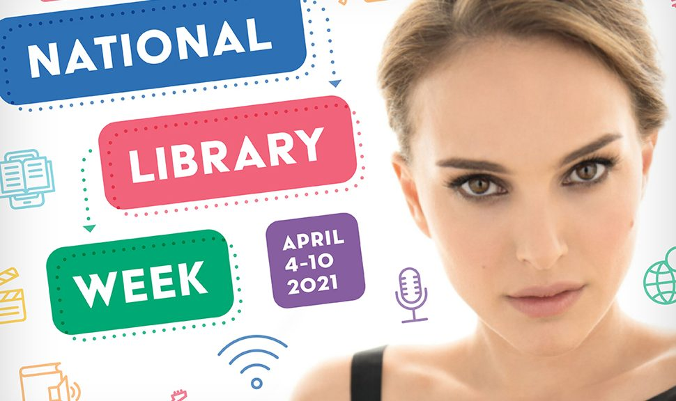 National Library Week with Honorary Chair Natalie Portman, April 4-10, 2021