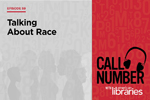 Call Number Episode 59: Talking about Race