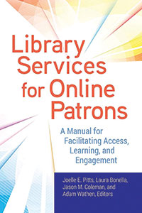 Cover of Library Services for Online Patrons: A Manual for Facilitating Access, Learning, and Engagement