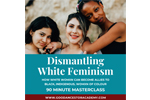 Graphic for Dismantling White Feminism course with image of three young women of color embracing