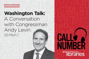 Call Number Podcast: Washington Talk - A conversation with Congressman Andy Levin